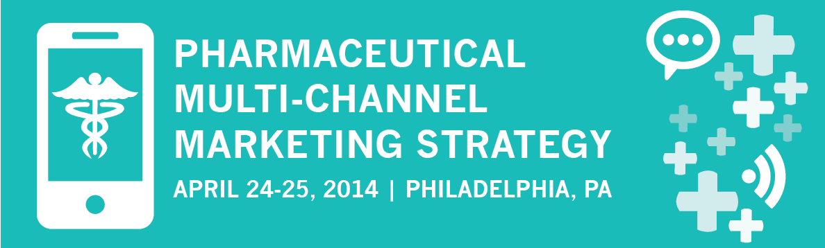 Join me at the Pharmaceutical Multi-Channel Marketing Strategy Conference in Philadelphia, PA on April 24,2014